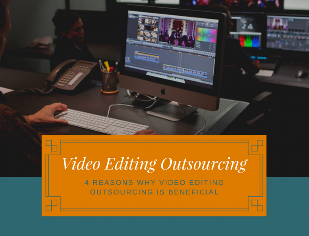 4 Reasons Why Video Editing Outsourcing is Beneficial