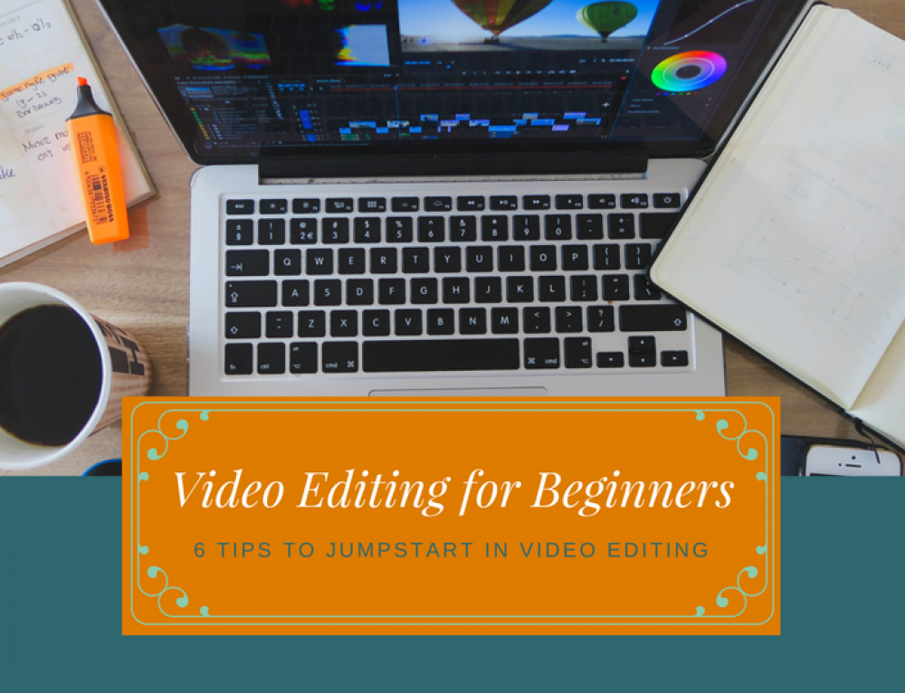 6 Tips To Jump Start In Video Editing